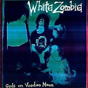 Gods on Voodoo Moon - Image: White Zombie Gods on Voodoo Moon 1