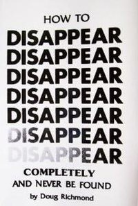 How to Disappear Completely And Never Be Found - Altucher Confidential