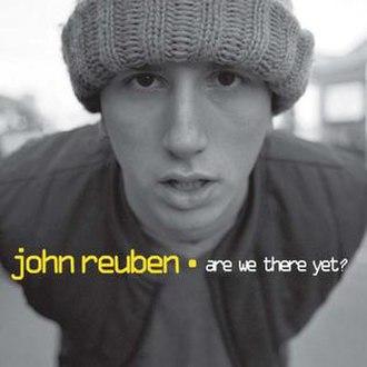 Are We There Yet? (John Reuben album) - Image: John Reuben Are We There Yet