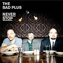 The Bad Plus Never Stop.jpg