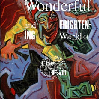 The Wonderful and Frightening World Of... - Image: The Wonderful and Frightening World of The Fall