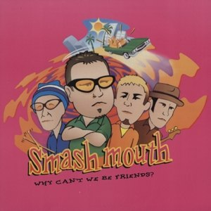 Why Can't We Be Friends? (song) - Image: Smash Mouth Why Can't We Be Friends (single cover)