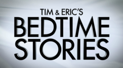 Tim and Eric's Bedtime Stories intertitle.png