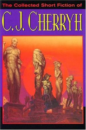 The Collected Short Fiction of C. J. Cherryh - The Collected Short Fiction of C. J. Cherryh cover