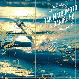 <i>Electric Island, Acoustic Sea</i> 2017 studio album by Tak Matsumoto & Daniel Ho