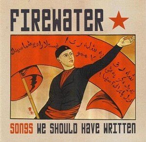 Songs We Should Have Written - Image: Firewater Songs We Should Have Written