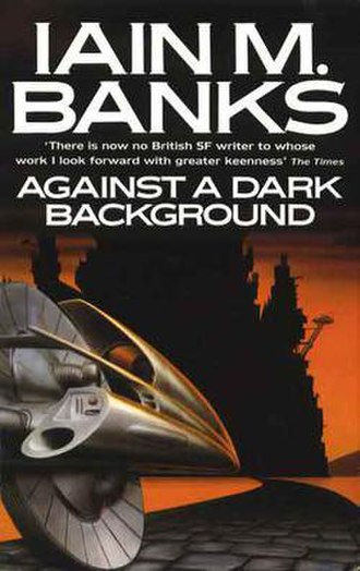 Against a Dark Background - Image: Iain M Banks Againsta Dark Backg