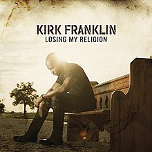 Image result for Losing My Religion by Kirk Franklin