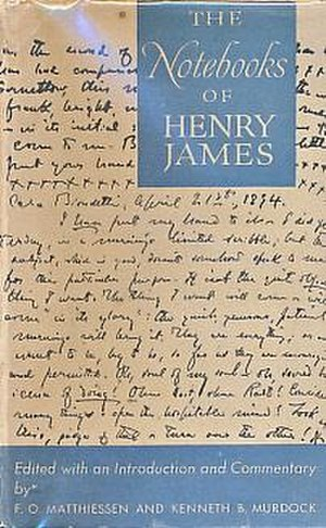 Notebooks of Henry James - Notebooks of Henry James edited by F. O. Matthiessen and Kenneth Murdock, University of Chicago Press edition 1981