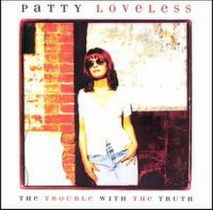 The Trouble with the Truth (album) - Image: Patty Loveless The Troublewiththe Truth
