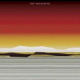 Make Me Love You - Image: Pivot CD Cover Web
