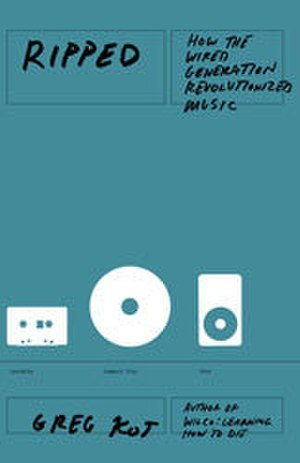 Ripped: How the Wired Generation Revolutionized Music - Image: Ripped Greg Kot bookcover