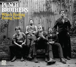 <i>Whos Feeling Young Now?</i> 2012 studio album by Punch Brothers