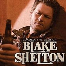 Blake Shelton Reloaded Cd >> Loaded: The Best of Blake Shelton - Wikipedia