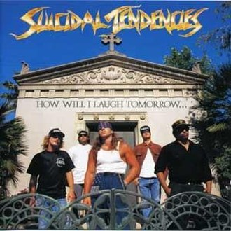 How Will I Laugh Tomorrow When I Can't Even Smile Today - Image: Suicidal Tendencies How Will I Laugh Tomorrow