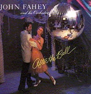 After the Ball (album) - Image: After the Ball John Fahey