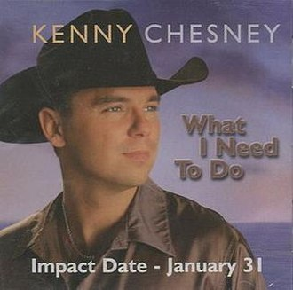 What I Need to Do - Image: Kenny Chesney What I Need to Do