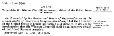 Public Law 88-6 (1963) granted honorary citizenship to Winston Churchill.
