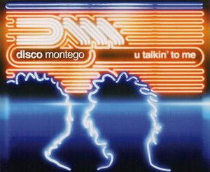 U Talkin' to Me - Image: U Talkin' to Me by Disco Montego