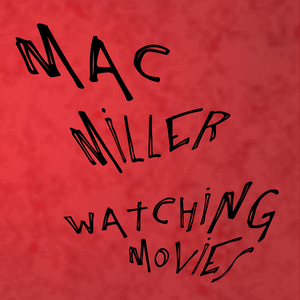 Watching Movies - Image: Watching Movies Mac Miller