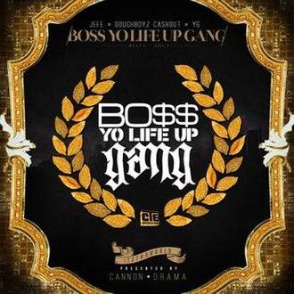 Boss Yo Life Up Gang - Image: Boss Yo Life Up Gang
