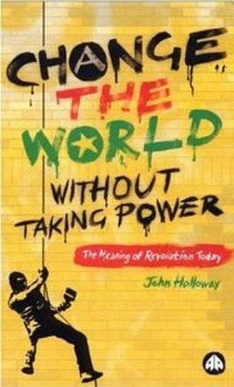 Change the World Without Taking Power - Image: Change the World Without Taking Power cover photo