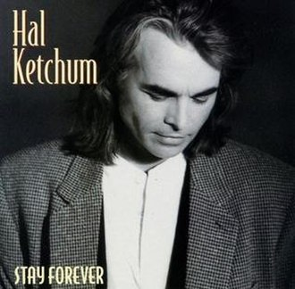 Stay Forever (Hal Ketchum song) - Image: Hal Ketchum Stay Forever