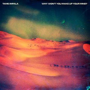Why Won't You Make Up Your Mind? - Image: Tame Impala Why Won't You Make Up Your Mind? single art
