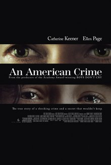 "Against a black background, a tightly cropped image showing only Catherine Keener's glaring eyes appears above the title ""An American Crime"" in white. A similarly cropped image of Ellen Page's tear-filled eyes appears below the title, and just above the tagline ""The true story of a shocking crime and a secret that wouldn't keep"". The two actress's names appear above the two images."