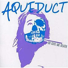 Aqueduct - Or Give Me Death.jpg