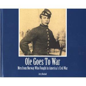 Jerry Rosholt - Ole Goes to War: Men from Norway Who Fought in America's Civil War