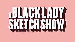This is the title card for A Black Lady Sketch Show. The type is large and sans serif and the font color is white; the background is light pink and each letter has a drop shadow.