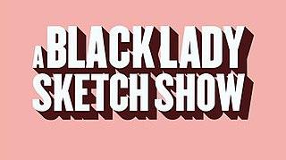 <i>A Black Lady Sketch Show</i> American sketch comedy series