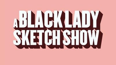 Picture of a TV show: A Black Lady Sketch Show