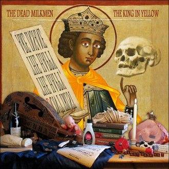 The King in Yellow (album) - Image: Dead Milkmen The King in Yellow