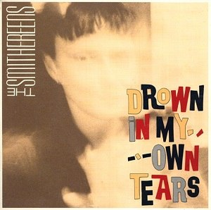 Drown in My Own Tears (The Smithereens song) - Image: The Smithereens Drown in My Own Tears