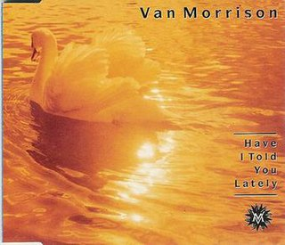 Have I Told You Lately 1989 single by Van Morrison