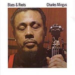 Blues & Roots - Image: Bluroots mingus