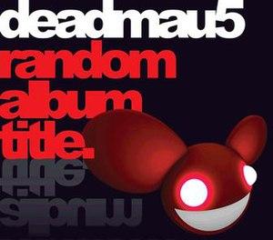 Random Album Title - Image: Deadmau 5 Random Album Title CD Cover