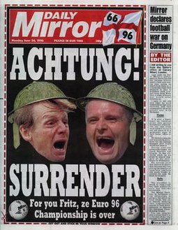 "Front page of the Mirror 24 June 1996, with headline ""ACHTUNG! SURRENDER For you Fritz, ze Euro 96 Championship is over"", and accompanying contribution from the editor, ""Mirror declares football war on Germany"" Daily Mirror front page 24 June 1996.jpg"