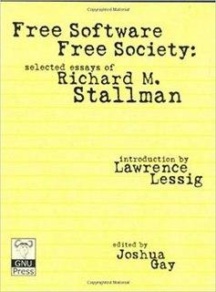 <i>Free Software, Free Society</i> Selected essays of Richard Stallman