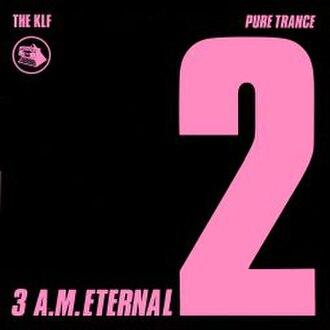 3 a.m. Eternal - Image: The KLF 3 a.m. Eternal (pure trance original)