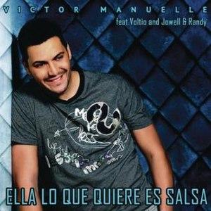 Ella Lo Que Quiere Es Salsa - Image: Victor Manuelle Ella Lo Que Quiere Es Salsa (Featuring Voltio, Jowell y Randy) (Cd Single) Frontal