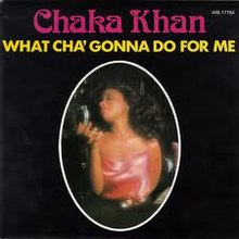What Cha' Gonna Do for Me - Chaka Khan.jpeg