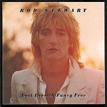 foot loose  fancy free rod stewart