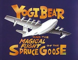 Yogi Bear and the Magical Flight of the Spruce Goose - The film's opening title card.