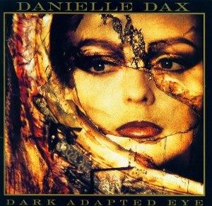 Dark Adapted Eye - Image: Danielle Dax Dark Adapted Eye