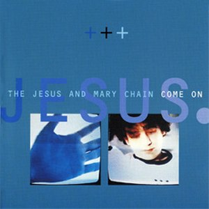 Come On (The Jesus and Mary Chain song) - Image: JAMC Come On CD2