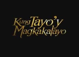 Kung Tayo'y Magkakalayo - Image: Kung Tayo'y Magkakalayo titlecard