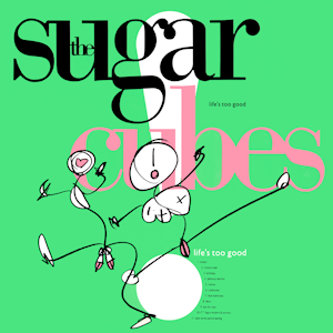 Life's Too Good - Image: The Sugarcubes Life's Too Good